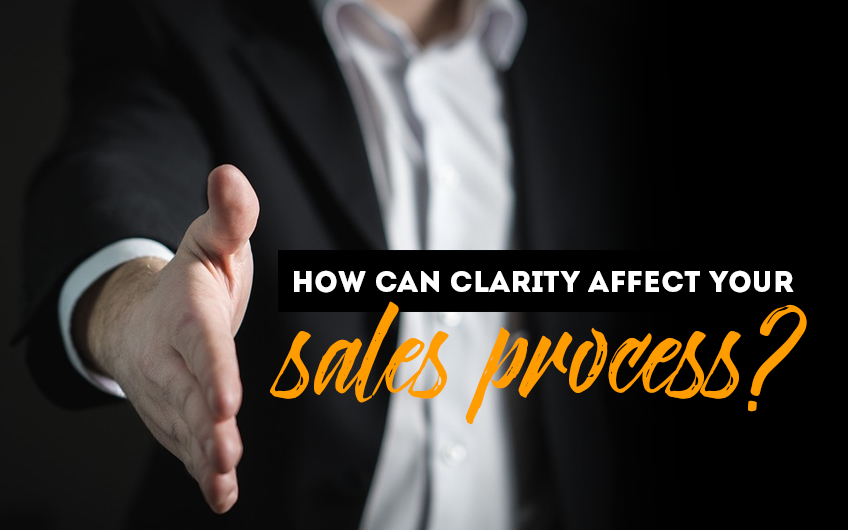 How can clarity affect your sales process