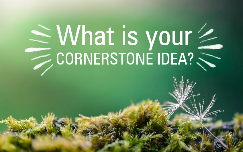 what is your cornerstone idea