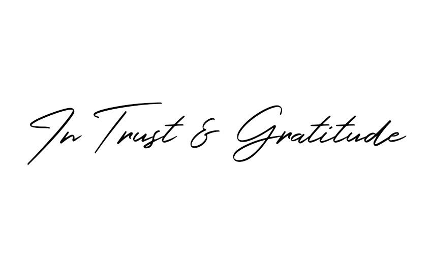 In trust and gratitude