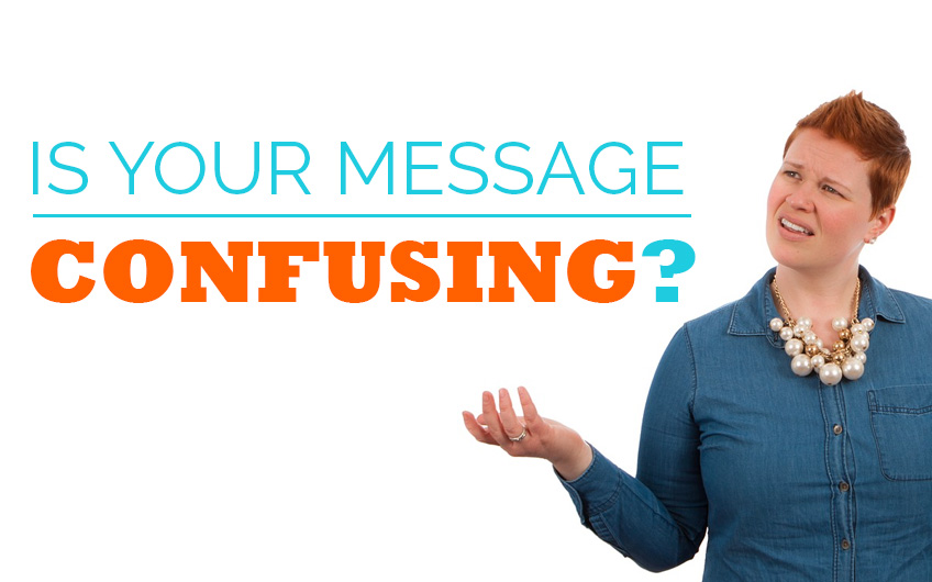 Is your message confusing