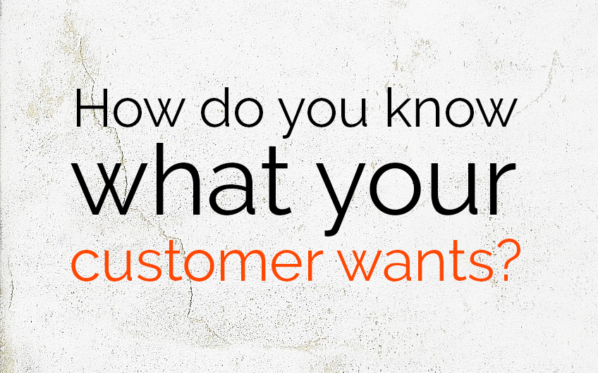 How do you know what your customer wants
