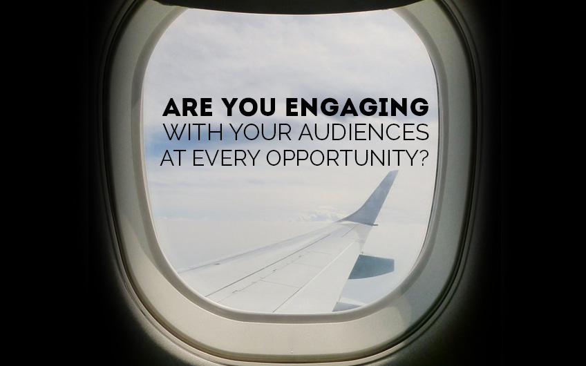 Are you engaging with your audiences at every opportunity?