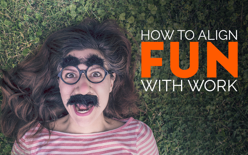 How To Align Fun With Work