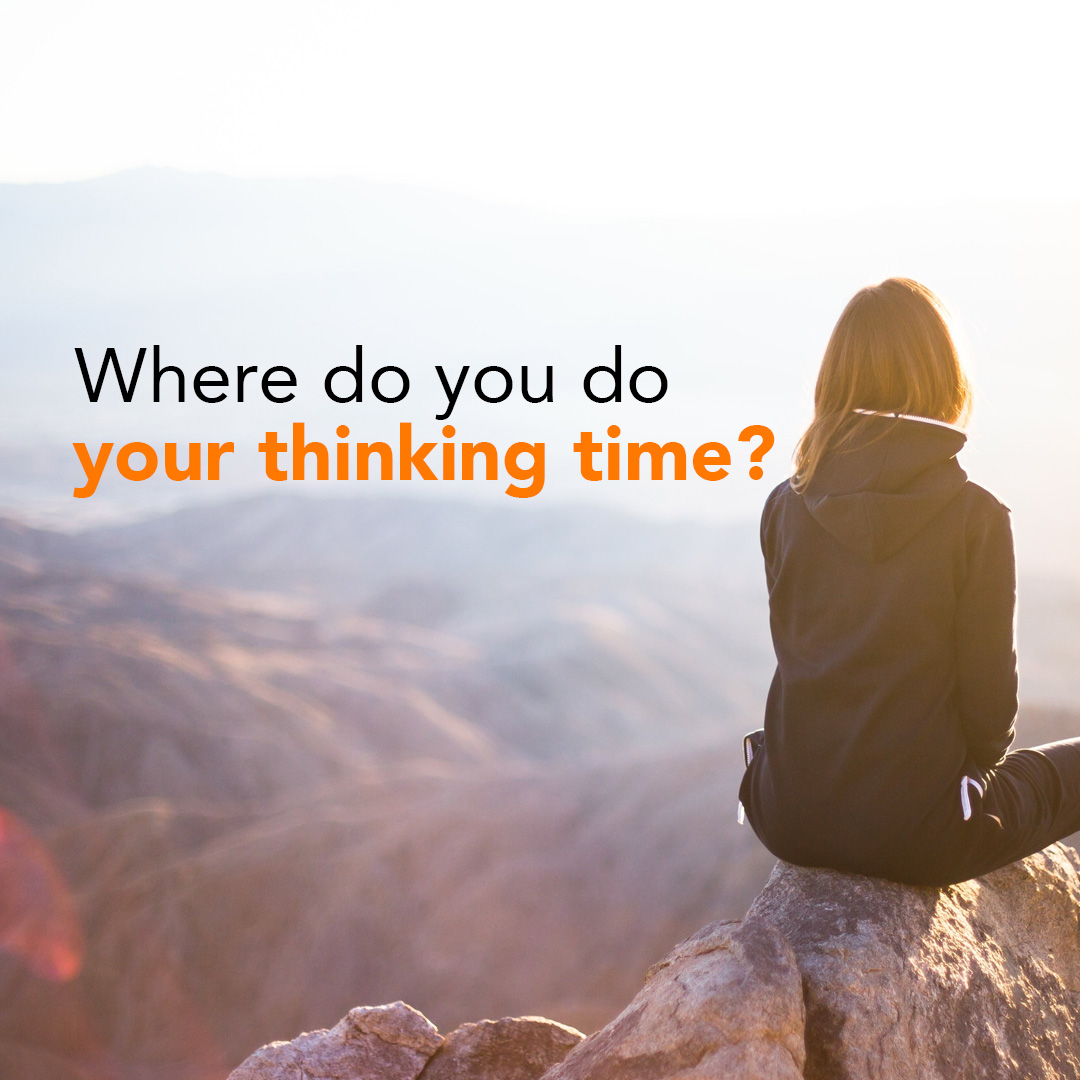 Where do you do your thinking time?