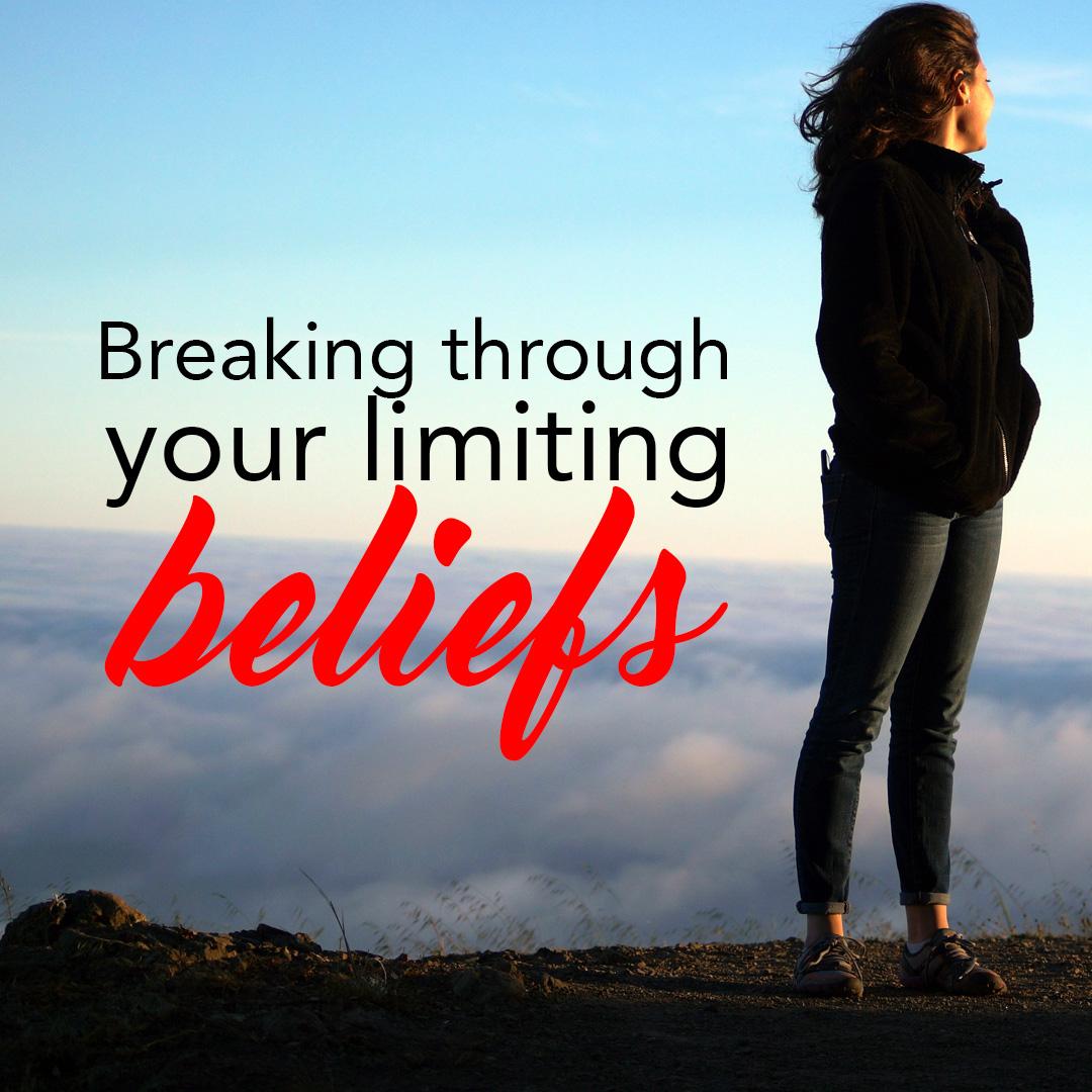 Breaking through your limitig beliefs