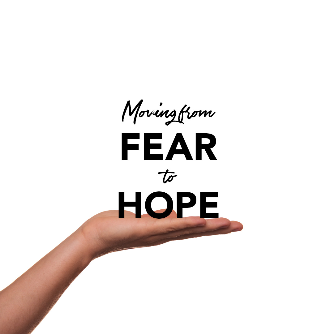 Moving from fear to hope