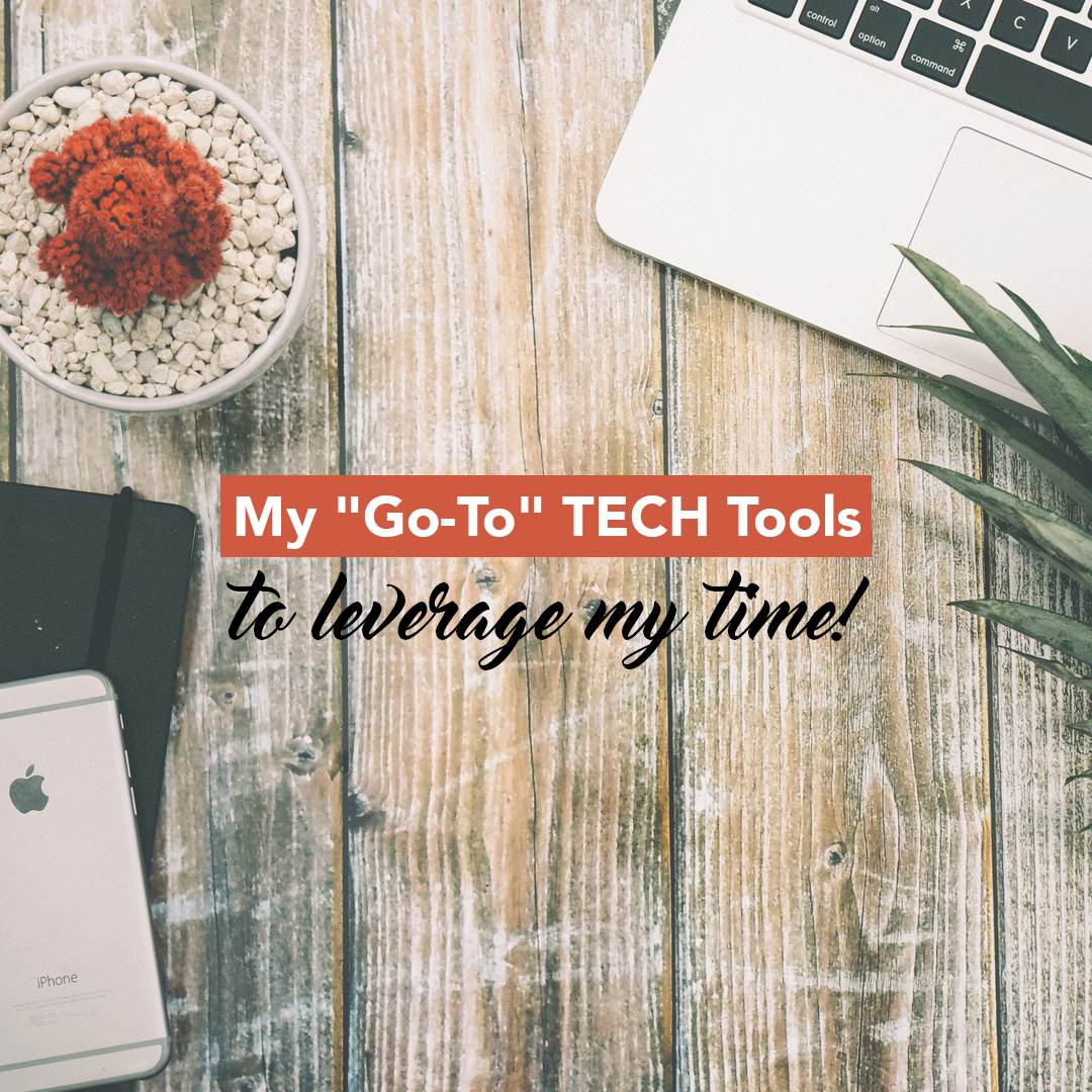 My Go-To TECH Tools to Leverage my time!