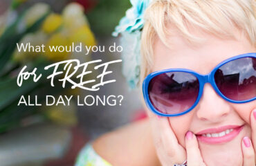 What would you do for FREE all day long?