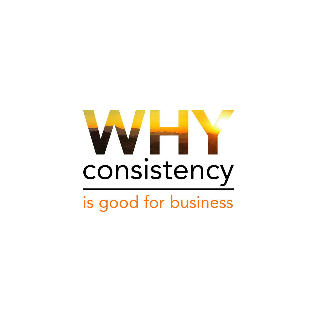 why consistency is good for business