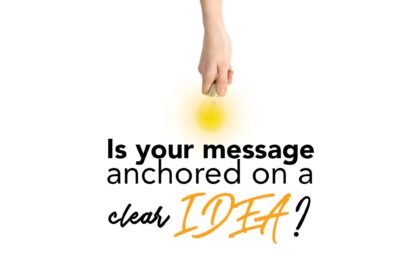 Is your message anchored on aclear IDEA
