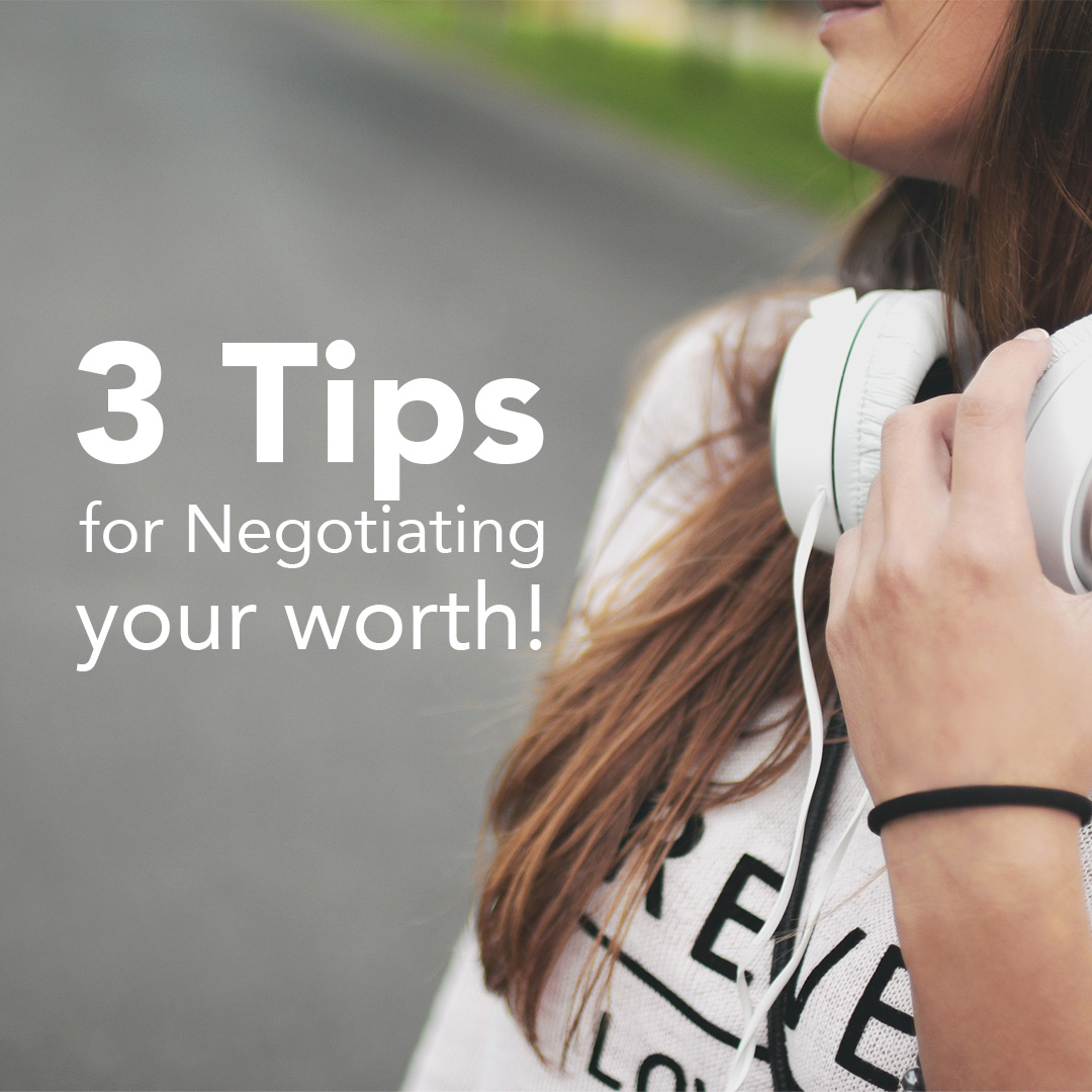 3 Tips for Negotiating your worth