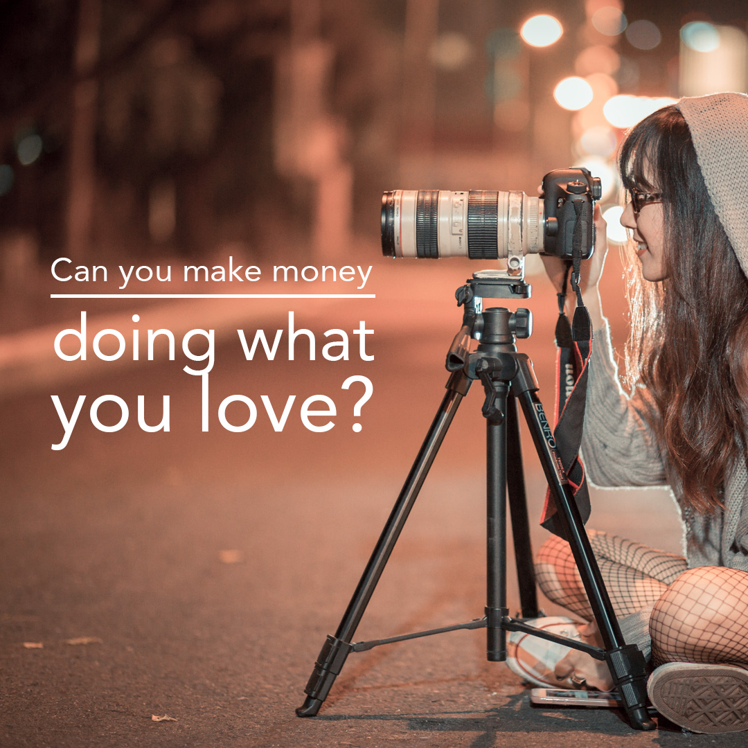 Can you make money doing what you love