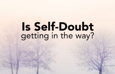Is Self Doubt getting in the way
