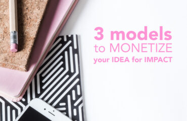 3 Models to Monetize your idea for impact
