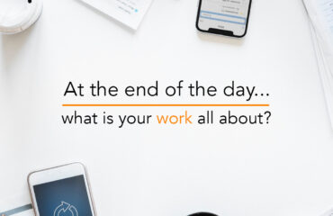 At the end of the day….. what is your work all about?