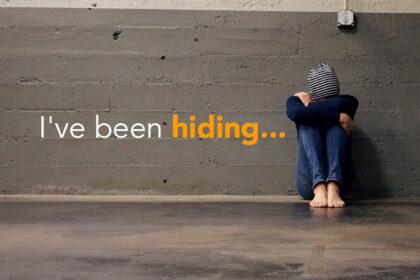 I've been hiding
