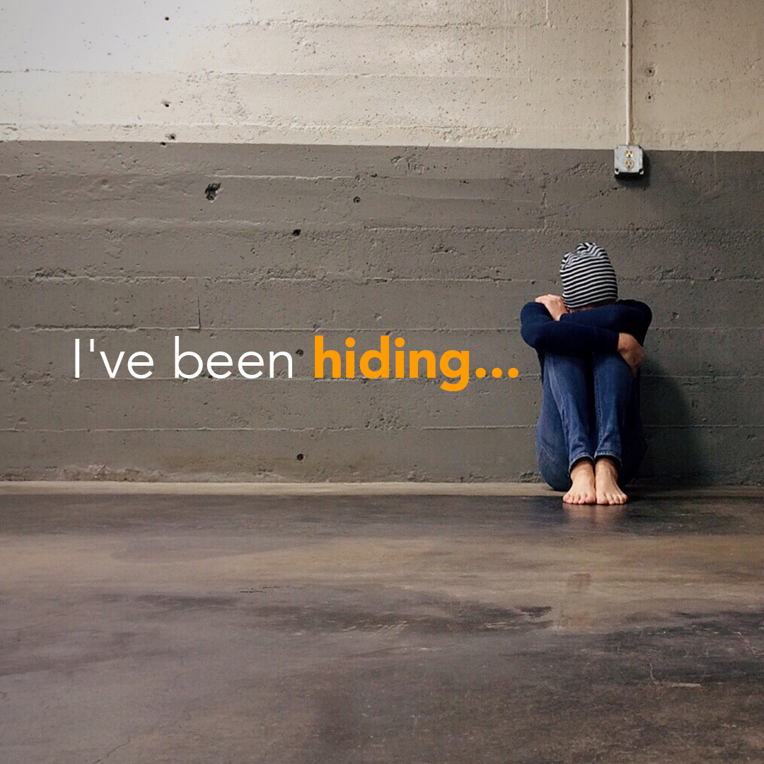 I've been hiding
