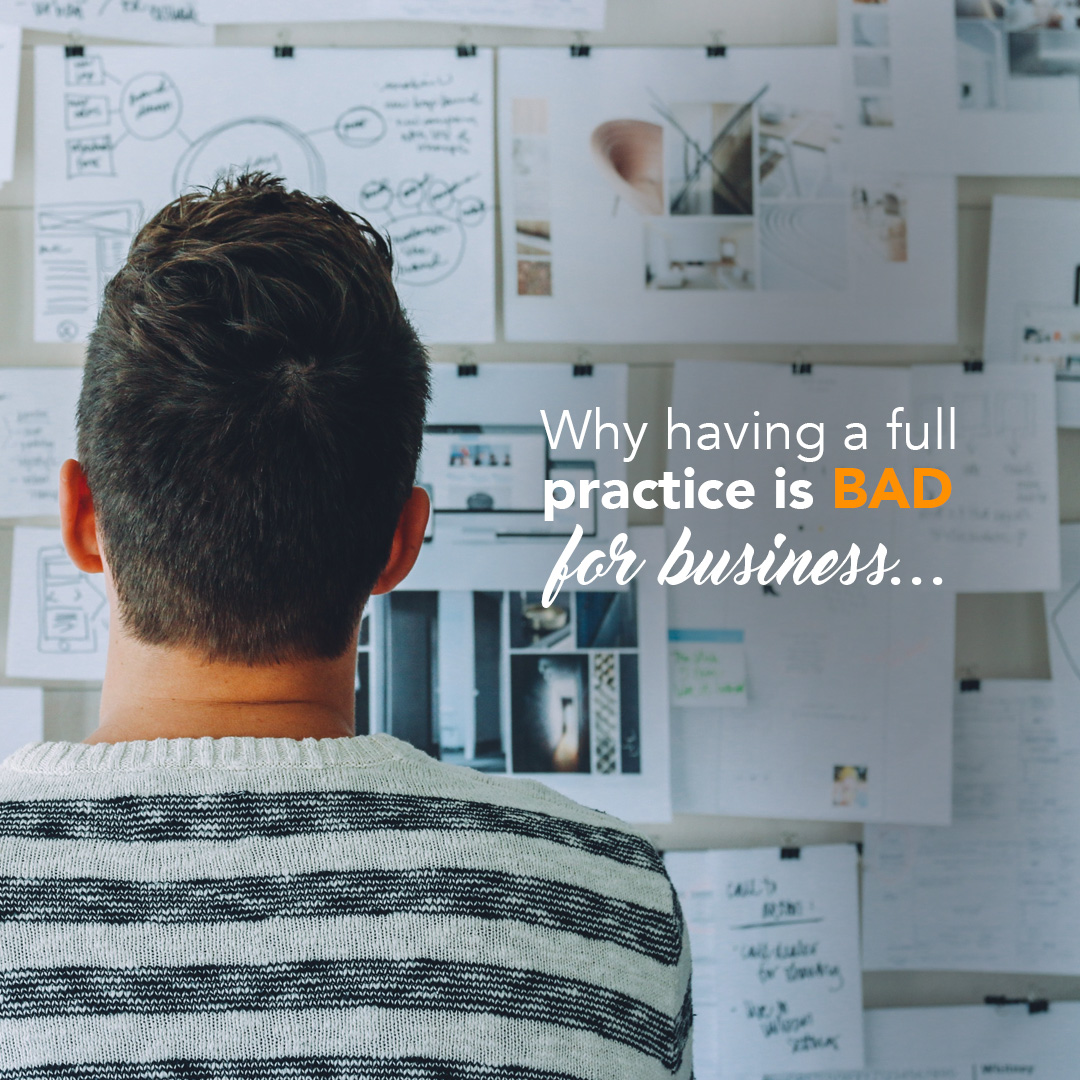 Why having a full practice is BAD for business