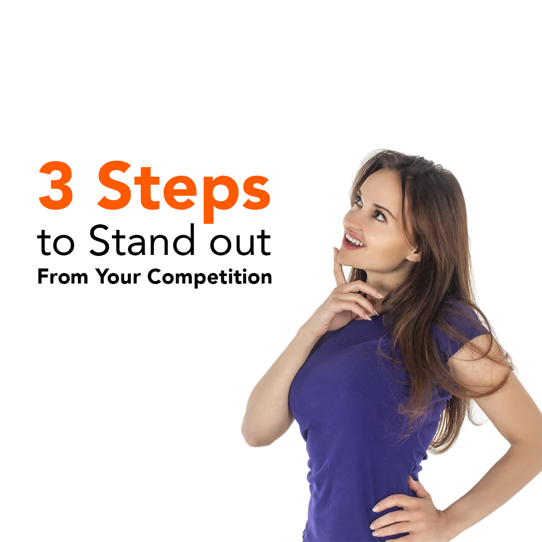 3 Steps to Stand out From Your Competition