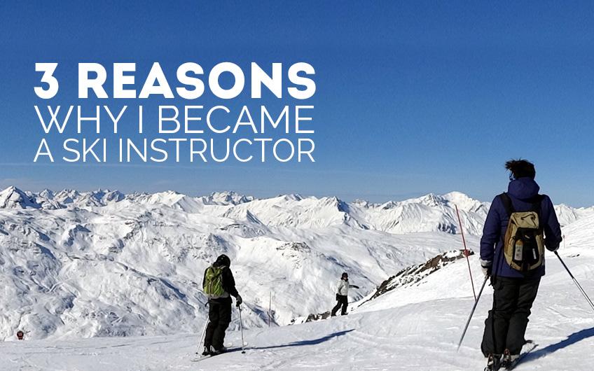 3 Reasons why I became a ski instructor