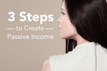 3 Steps to Create Passive Income