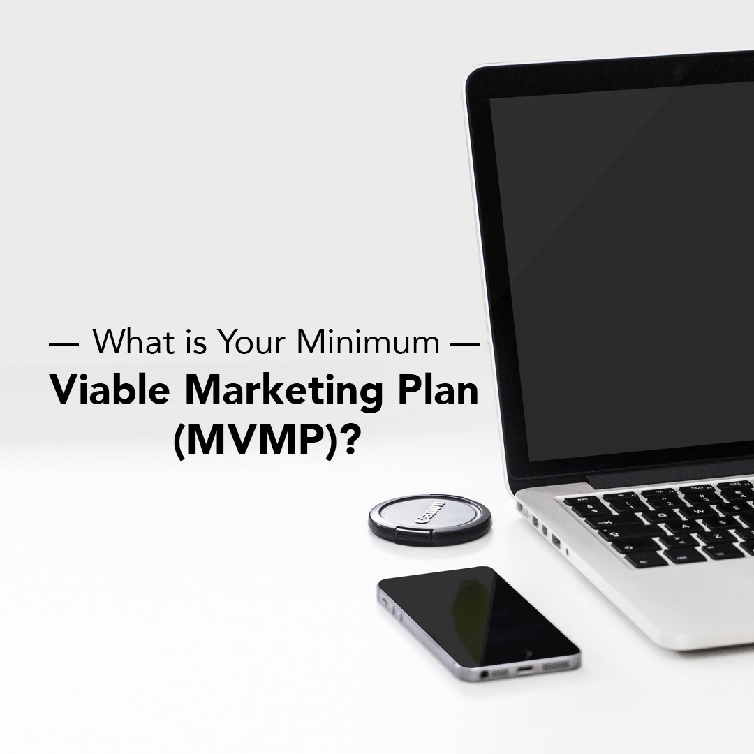 What is Your Minimum Viable Marketing Plan MVMP