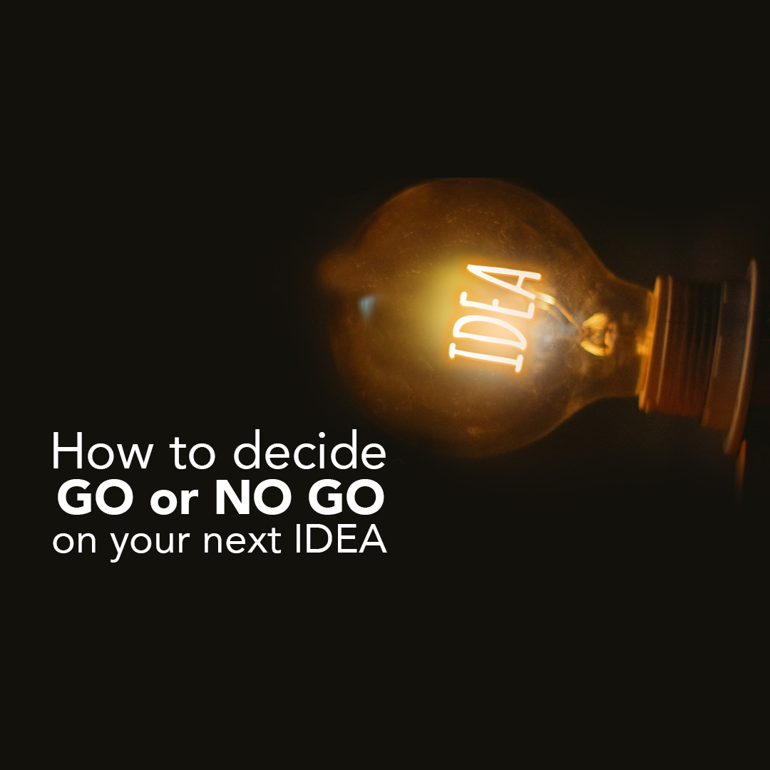 How to decide Go or no GO on your next Idea