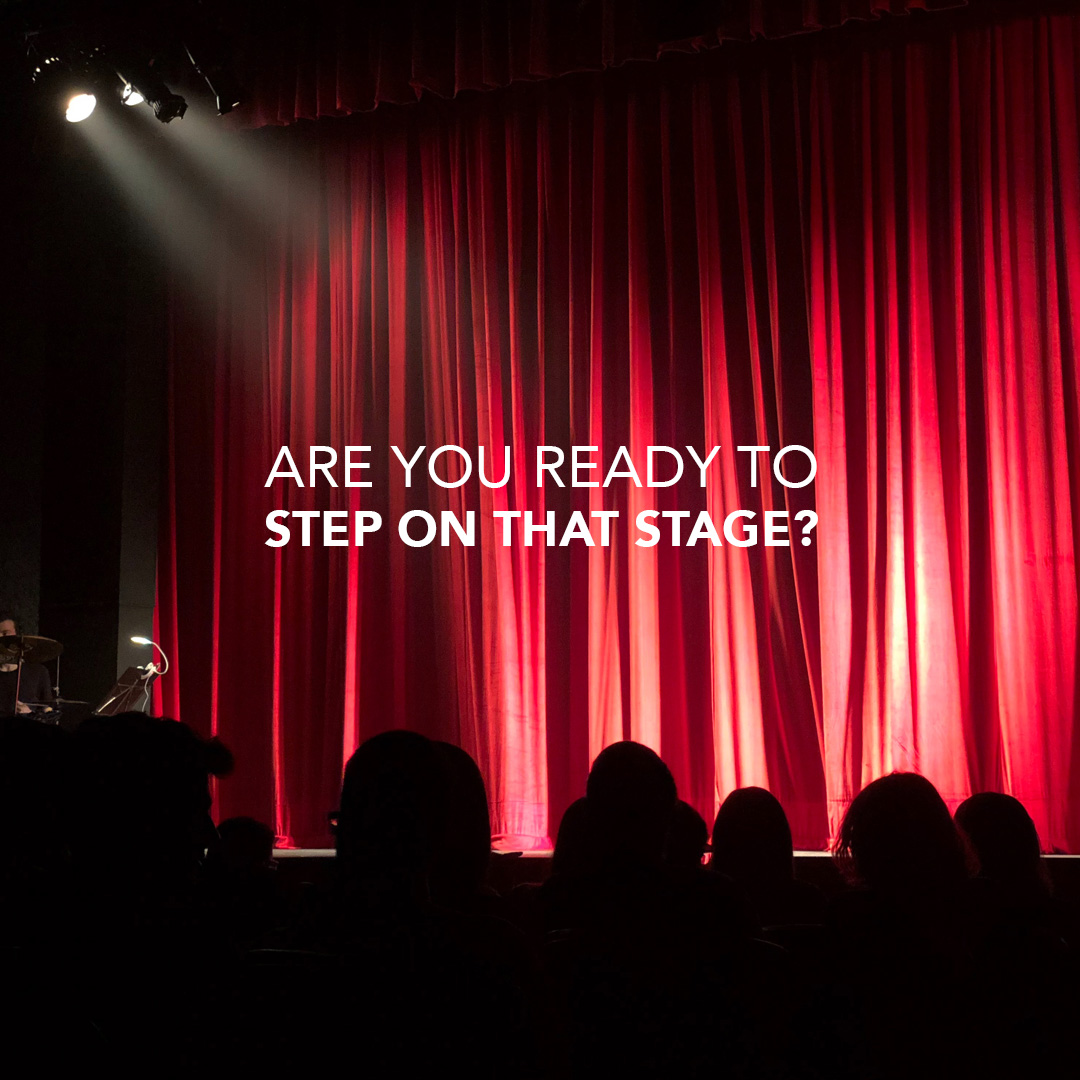 Are you ready to Step on that stage?