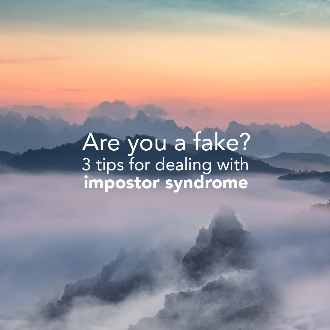 Are you a Fake? 3 Tips for dealing with impostor syndrome