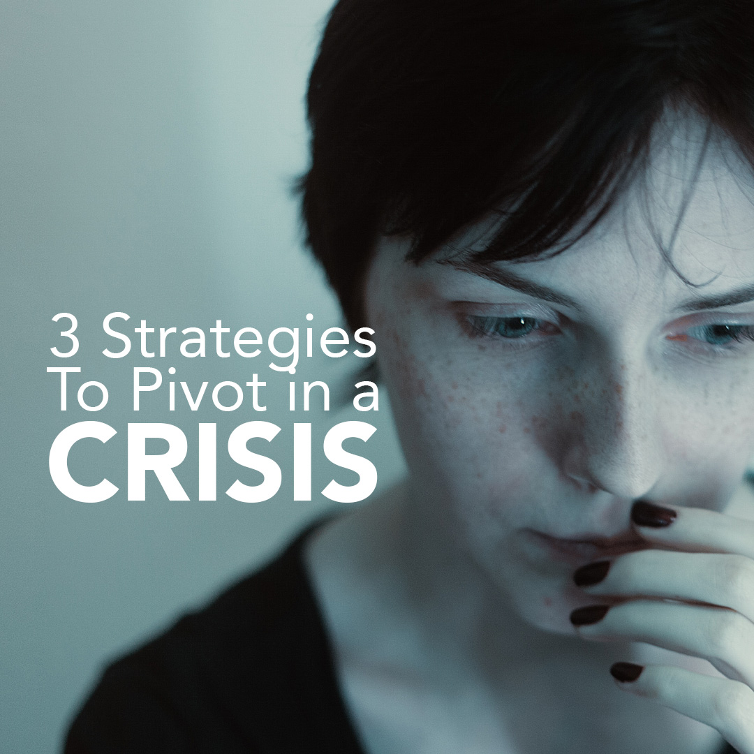 3 Strategies To Pivot in a Crisis