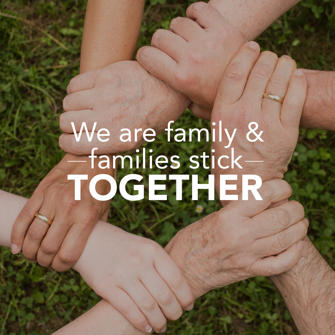 We are family & families stick together