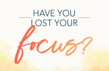 Have you lost your focus?