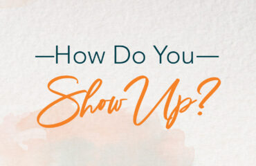 How Do You Show Up?