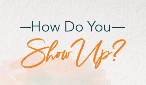 How Do You Show Up?